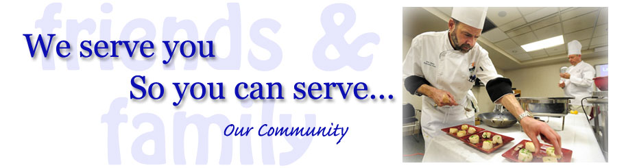 We serve you so you can serve our community.